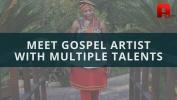 MEET GOSPEL ARTIST WITH MULTIPLE TALENTS